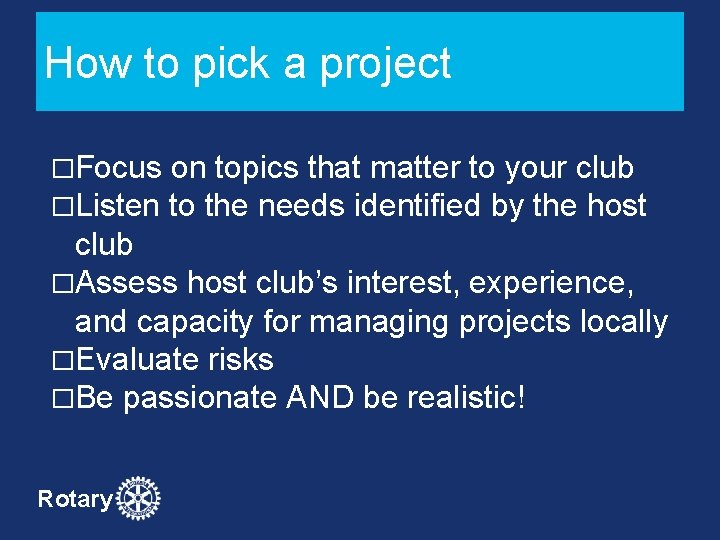 How to pick a project �Focus on topics that matter to your club �Listen