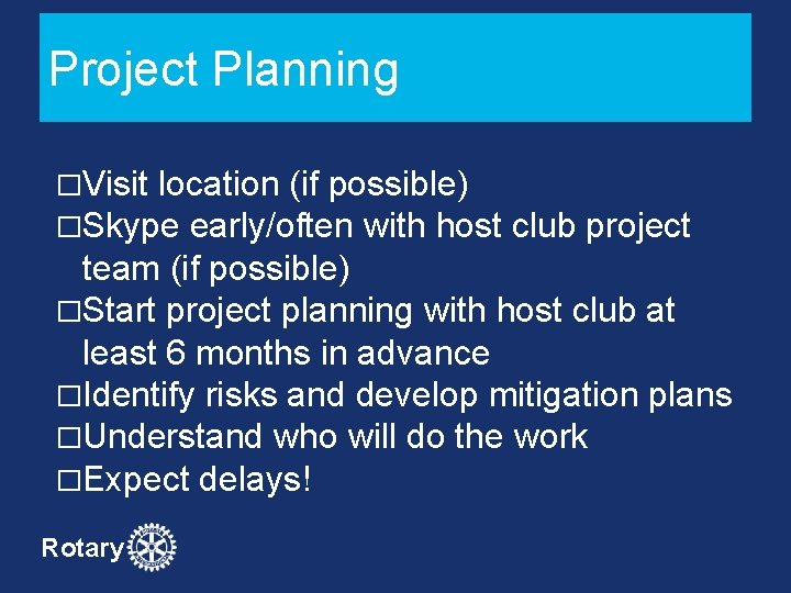 Project Planning �Visit location (if possible) �Skype early/often with host club project team (if