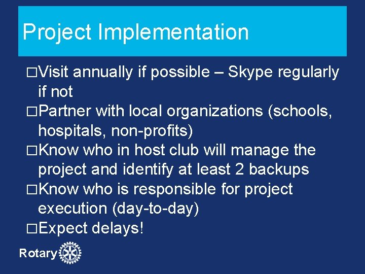 Project Implementation �Visit annually if possible – Skype regularly if not �Partner with local