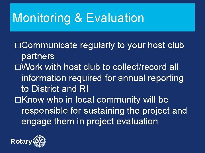 Monitoring & Evaluation �Communicate regularly to your host club partners �Work with host club