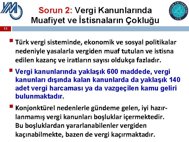 Sorun 2: Vergi Kanunlarında Muafiyet ve İstisnaların Çokluğu 13 § Türk vergi sisteminde, ekonomik