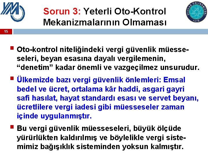 Sorun 3: Yeterli Oto-Kontrol Mekanizmalarının Olmaması 15 § Oto-kontrol niteliğindeki vergi güvenlik müesse- seleri,
