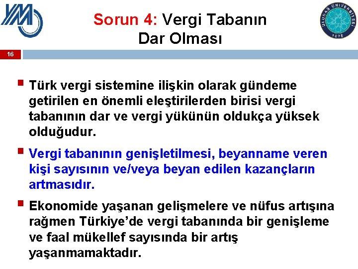 Sorun 4: Vergi Tabanın Dar Olması 16 § Türk vergi sistemine ilişkin olarak gündeme