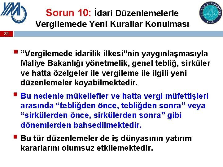 """Sorun 10: İdari Düzenlemelerle Vergilemede Yeni Kurallar Konulması 23 § """"Vergilemede idarilik ilkesi""""nin yaygınlaşmasıyla"""