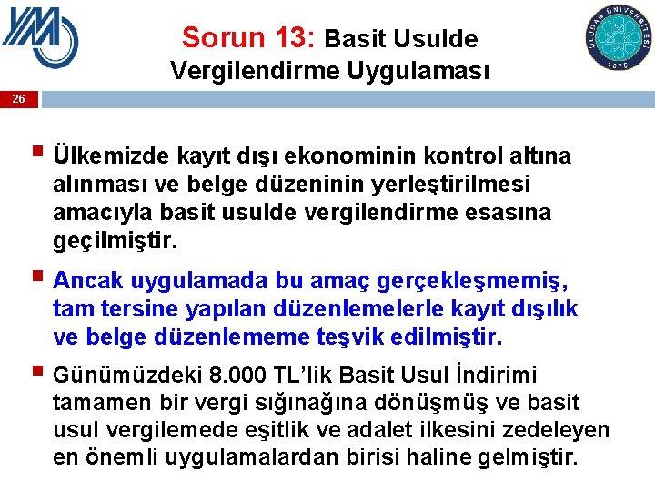 Sorun 13: Basit Usulde Vergilendirme Uygulaması 26 § Ülkemizde kayıt dışı ekonominin kontrol altına