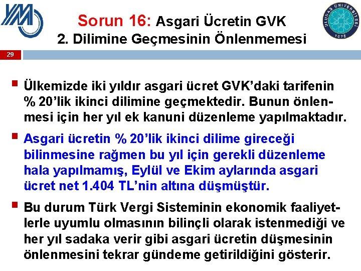 Sorun 16: Asgari Ücretin GVK 2. Dilimine Geçmesinin Önlenmemesi 29 § Ülkemizde iki yıldır