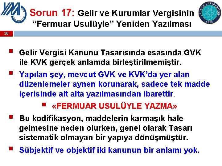 """Sorun 17: Gelir ve Kurumlar Vergisinin """"Fermuar Usulüyle"""" Yeniden Yazılması 30 § § Gelir"""