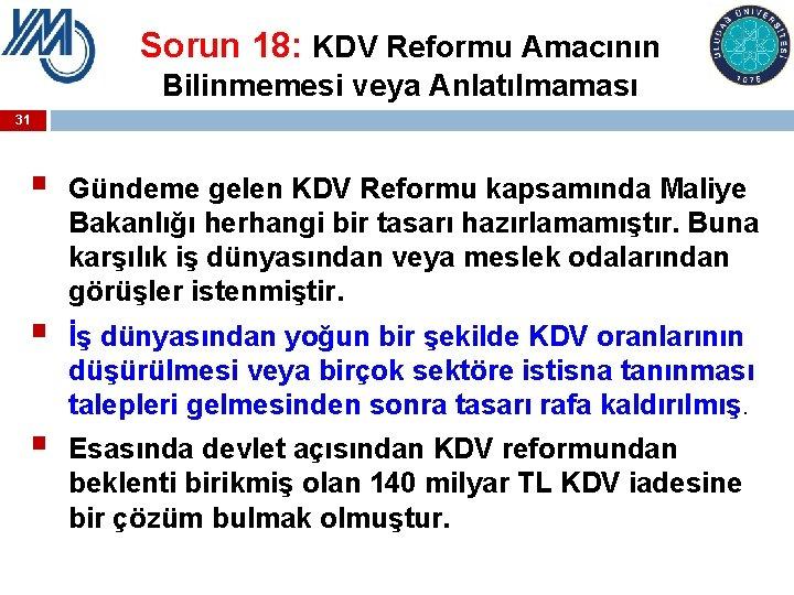Sorun 18: KDV Reformu Amacının Bilinmemesi veya Anlatılmaması 31 § § § Gündeme gelen