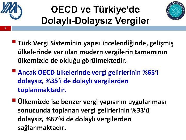 OECD ve Türkiye'de Dolaylı-Dolaysız Vergiler 7 § Türk Vergi Sisteminin yapısı incelendiğinde, gelişmiş ülkelerinde