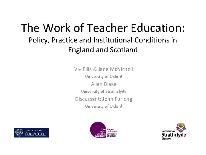 The Work of Teacher Education: Policy, Practice and Institutional Conditions in England Scotland Viv