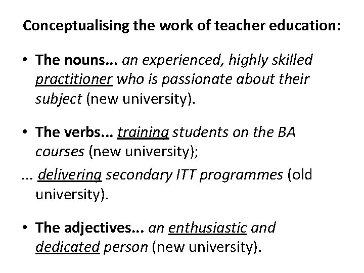 Conceptualising the work of teacher education: • The nouns. . . an experienced, highly