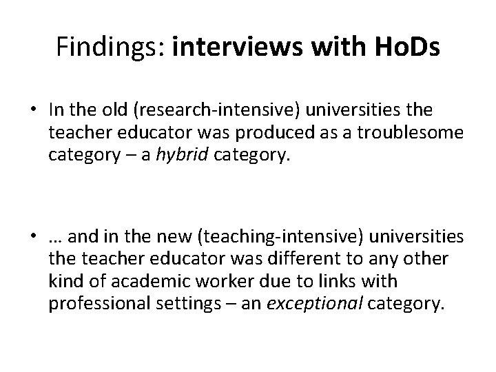 Findings: interviews with Ho. Ds • In the old (research-intensive) universities the teacher educator