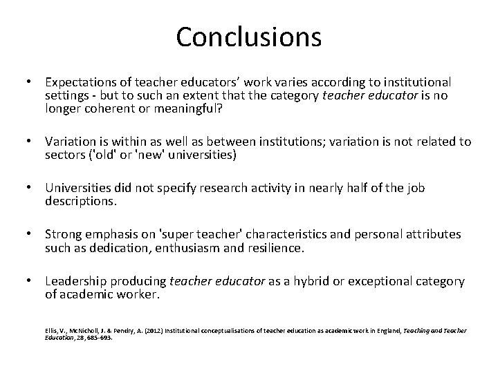 Conclusions • Expectations of teacher educators' work varies according to institutional settings - but