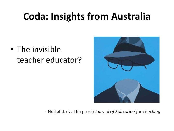 Coda: Insights from Australia • The invisible teacher educator? - Nuttall J. et al