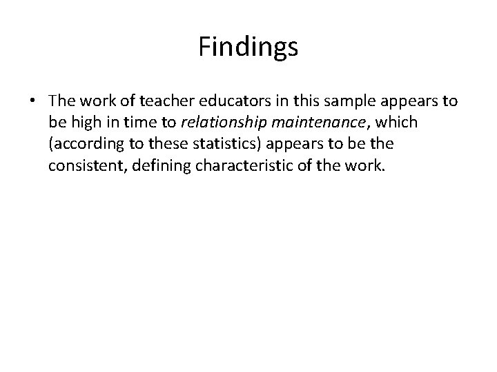 Findings • The work of teacher educators in this sample appears to be high