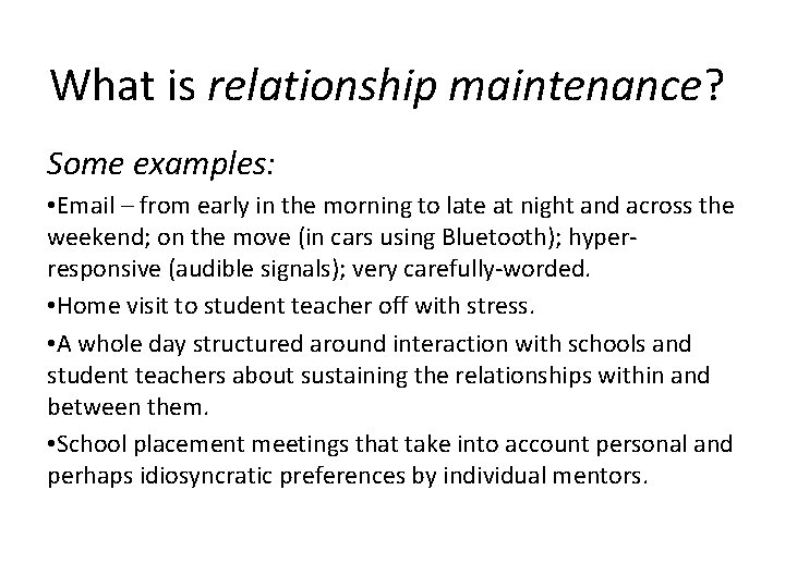What is relationship maintenance? Some examples: • Email – from early in the morning