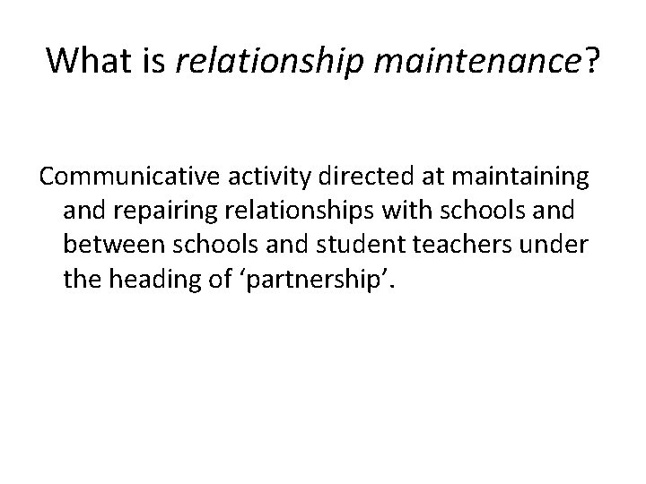 What is relationship maintenance? Communicative activity directed at maintaining and repairing relationships with schools