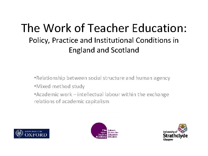 The Work of Teacher Education: Policy, Practice and Institutional Conditions in England Scotland •