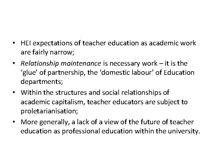 • HEI expectations of teacher education as academic work are fairly narrow; •