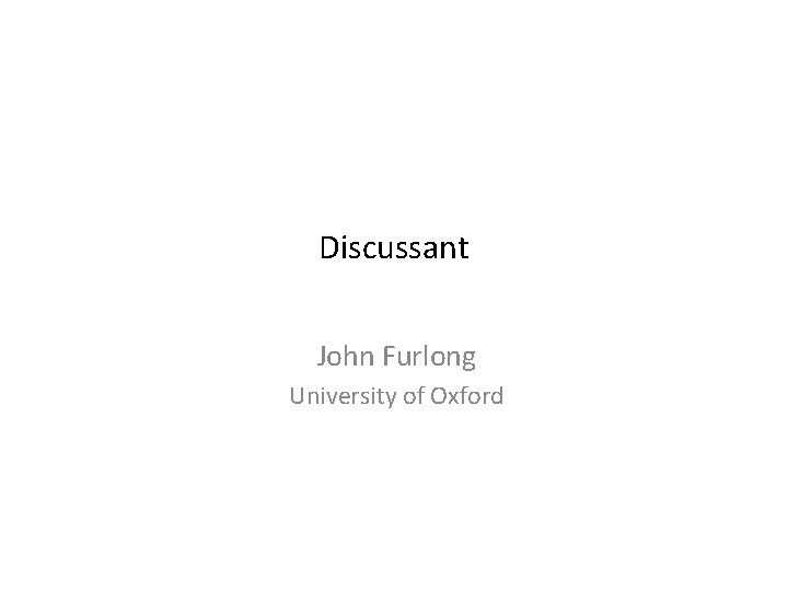 Discussant John Furlong University of Oxford