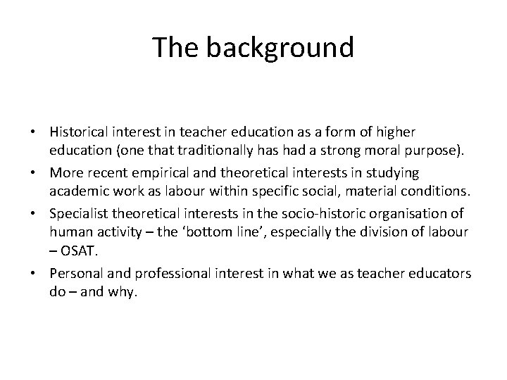 The background • Historical interest in teacher education as a form of higher education