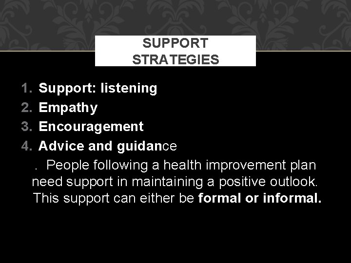 SUPPORT STRATEGIES 1. 2. 3. 4. Support: listening Empathy Encouragement Advice and guidance. People