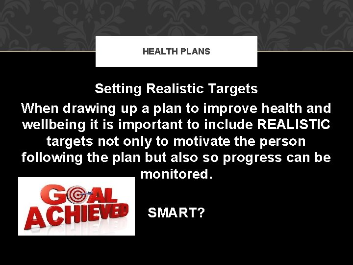 HEALTH PLANS Setting Realistic Targets When drawing up a plan to improve health and