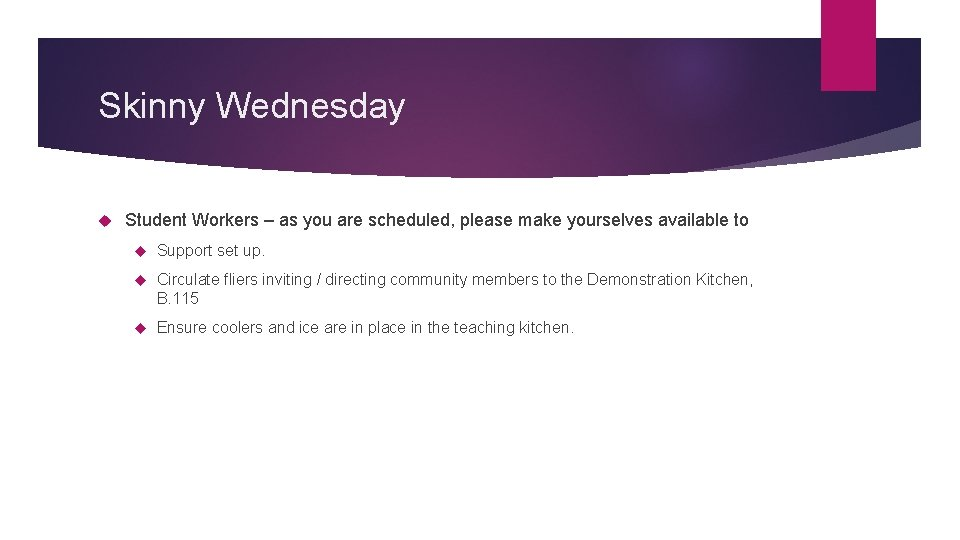 Skinny Wednesday Student Workers – as you are scheduled, please make yourselves available to