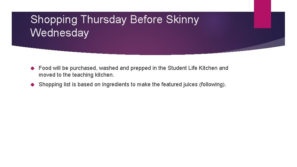 Shopping Thursday Before Skinny Wednesday Food will be purchased, washed and prepped in the
