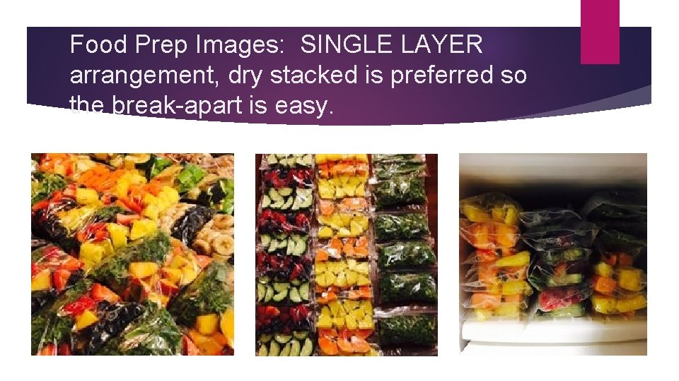 Food Prep Images: SINGLE LAYER arrangement, dry stacked is preferred so the break-apart is
