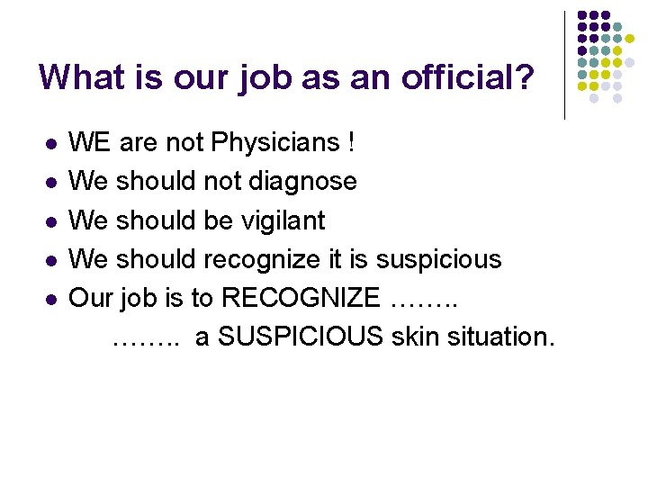 What is our job as an official? l l l WE are not Physicians