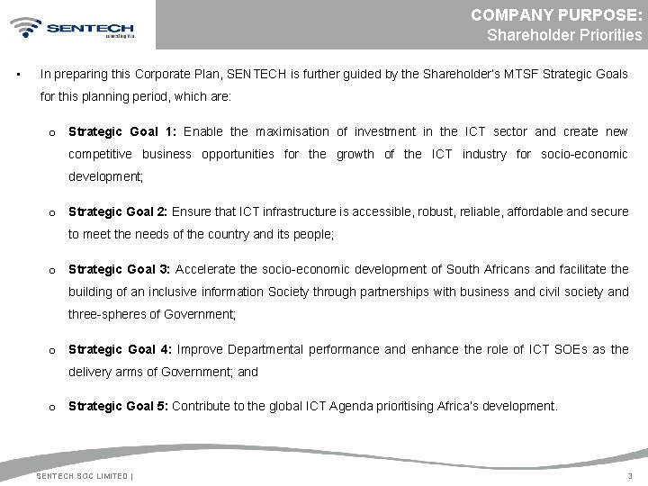 COMPANY PURPOSE: Shareholder Priorities • In preparing this Corporate Plan, SENTECH is further guided