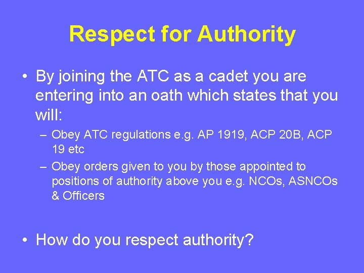 Respect for Authority • By joining the ATC as a cadet you are entering