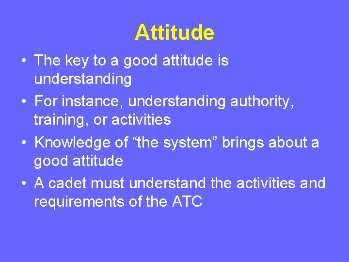 Attitude • The key to a good attitude is understanding • For instance, understanding