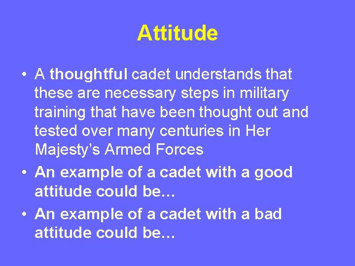 Attitude • A thoughtful cadet understands that these are necessary steps in military training