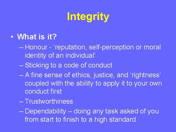 Integrity • What is it? – Honour - 'reputation, self-perception or moral identity of