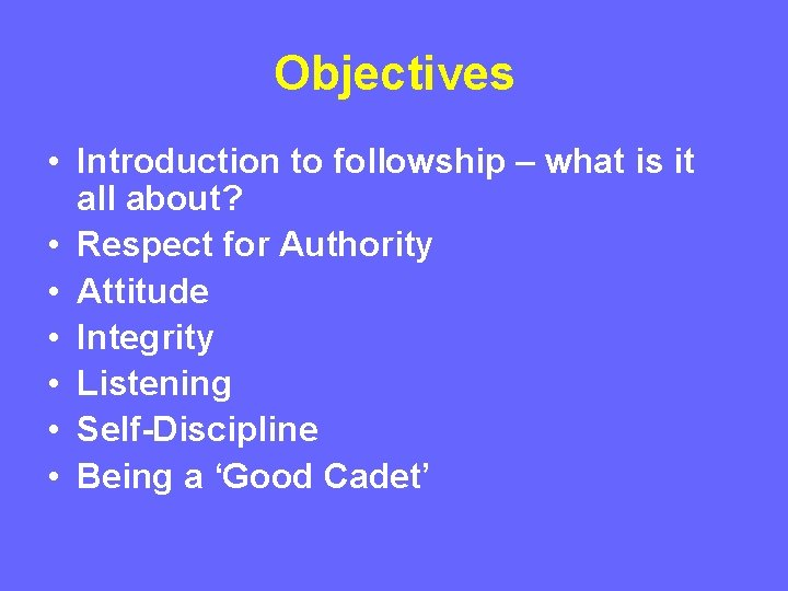 Objectives • Introduction to followship – what is it all about? • Respect for