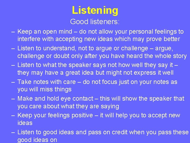 Listening Good listeners: – Keep an open mind – do not allow your personal