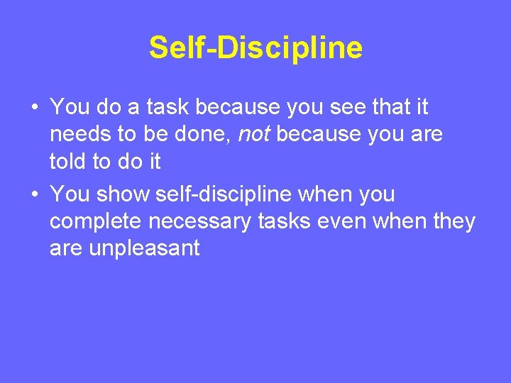 Self-Discipline • You do a task because you see that it needs to be