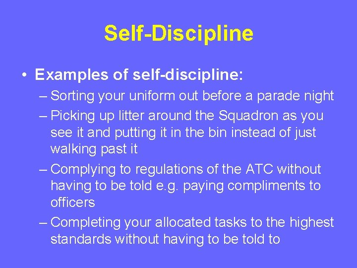 Self-Discipline • Examples of self-discipline: – Sorting your uniform out before a parade night