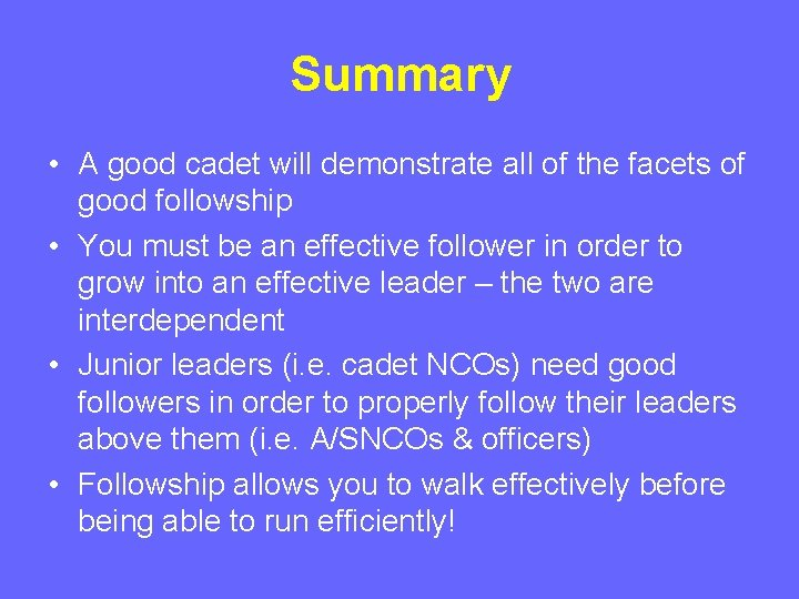 Summary • A good cadet will demonstrate all of the facets of good followship