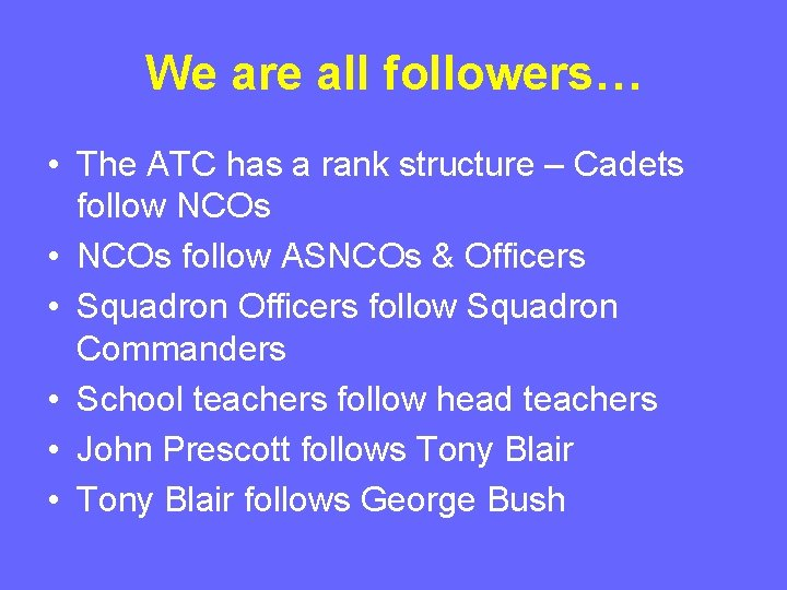 We are all followers… • The ATC has a rank structure – Cadets follow