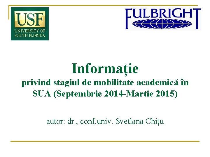 Informație privind stagiul de mobilitate academică în SUA (Septembrie 2014 -Martie 2015) autor: dr.