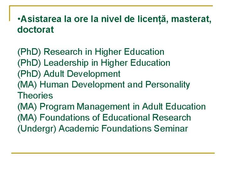 • Asistarea la ore la nivel de licență, masterat, doctorat (Ph. D) Research