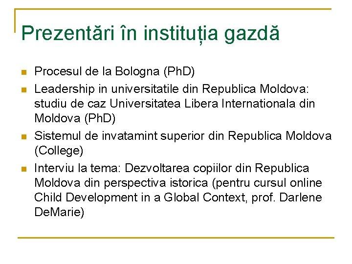 Prezentări în instituția gazdă n n Procesul de la Bologna (Ph. D) Leadership in