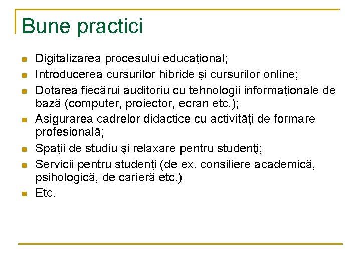 Bune practici n n n n Digitalizarea procesului educaţional; Introducerea cursurilor hibride şi cursurilor