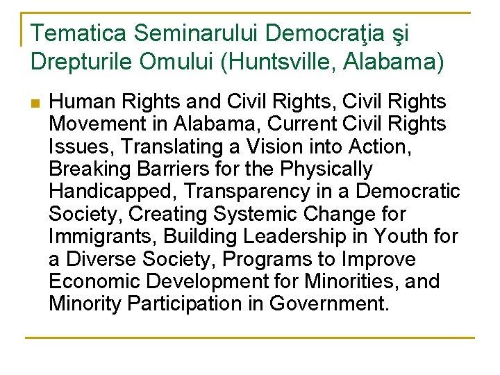 Tematica Seminarului Democraţia şi Drepturile Omului (Huntsville, Alabama) n Human Rights and Civil Rights,