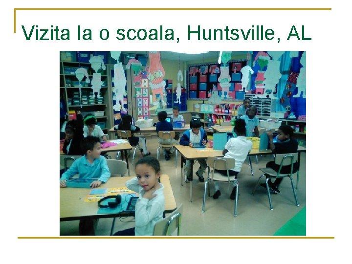 Vizita la o scoala, Huntsville, AL