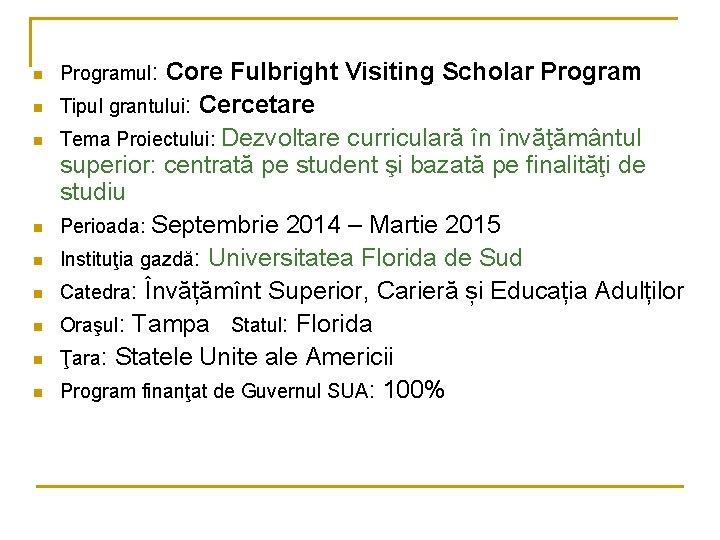 n n n n n Programul: Core Fulbright Visiting Scholar Program Tipul grantului: Cercetare