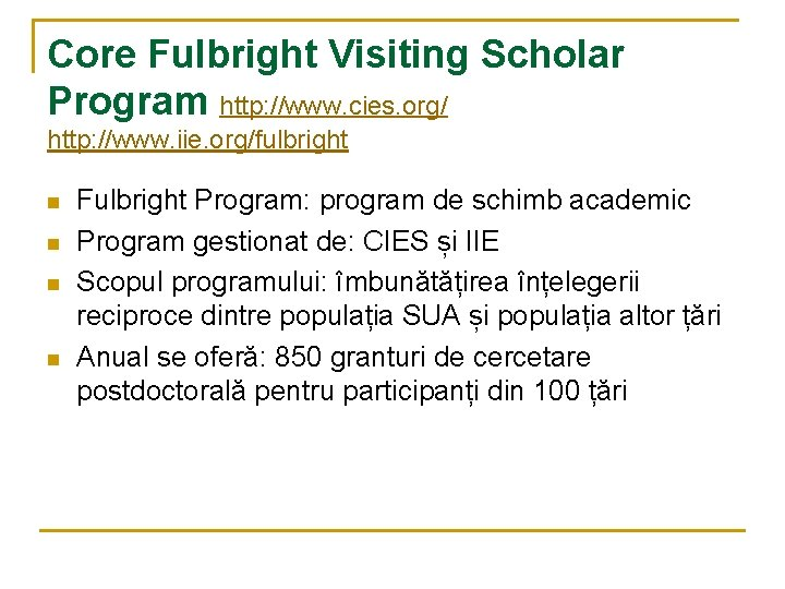 Core Fulbright Visiting Scholar Program http: //www. cies. org/ http: //www. iie. org/fulbright n